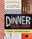 Dinner: A Love Story: It All Begins at the Family Table by Jenny Rosenstrach (Hardback)
