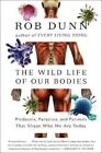The Wild Life of Our Bodies: Predators, Parasites, and Partners That Shape Who We are Today by Rob Dunn (Paperback, 2015)