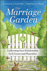 The Marriage Garden: Cultivating Your Relationship So it Grows and Flourishes by James P. Marshall, H. Wallace Goddard (Paperback, 2010)