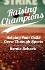 Raising Champions: Helping Your Child Grow Through Sports by Bernie Dr Schock, Bernie Schock (Paperback / softback, 2014)