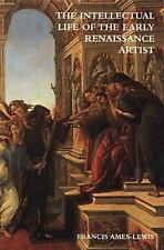 The Intellectual Life of the Early Renaissance Artist by Ames-Lewis, Francis