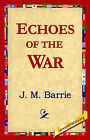 Echoes of the War by James Matthew Barrie (Hardback, 2006)