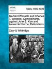 Gerhard Wessels and Charles T. Wessels, Complainants, Against John E. Kerr and Alexander Rerrie, Defendants by Cary &   Whitridge (Paperback / softback, 2012)