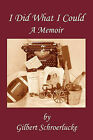 I Did What I Could: A Memoir by Gilbert Schroerlucke (Paperback, 2009)