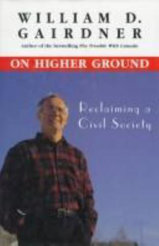 On Higher Ground : Reclaiming a Civil Society by William D. Gairdner