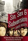 Sin, Sex & Subversion: How What Was Taboo in 1950s New York Became America's New Normal by David Rosen (Hardback, 2016)