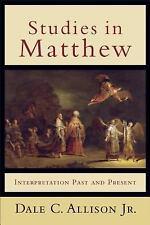 Studies in Matthew : Interpretation Past and Present by Dale C. Jr. Allison...