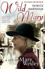 Wild Mary: The Life Of Mary Wesley by Patrick Marnham (Paperback, 2007)