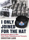 I Only Joined for the Hat: Redoubtable Wrens at War - Their Trials, Tribulations and Triumphs by Christian Lamb (Paperback, 2007)