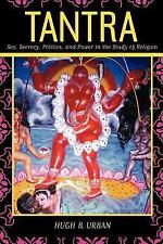 Tantra : Sex, Secrecy Politics and Power in the Study of Religions by Hugh B....