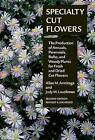 Specialty Cut Flowers: The Production of Annuals, Perennials, Bulbs, and Woody Plants for Fresh and Dried Cut Flowers by Judy M. Laushman, Allan M. Armitage (Hardback, 2003)
