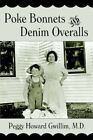 Poke Bonnets and Denim Overalls by Peggy Howard Gwillim M D 9781425929213
