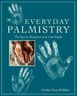 Everyday Palmistry: The Key to Character is in Your Hands by Heather Roan Robbins (Paperback, 2016)