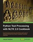 Python Text Processing with NLTK 2.0 Cookbook: Over 80 Practical Recipes for Using Python's NLTK Suite of Libraries to Maximize Your Natural Language Processing Capabilities by Jacob Perkins (Paperback, 2010)