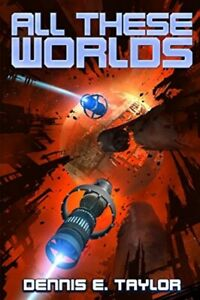 All These Worlds: Volume 3 (Bobiverse)