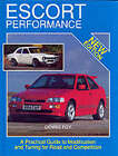 Escort Performance: A Practical Guide to Modification and Tuning for Road and Competition by Dennis Foy (Hardback, 1994)