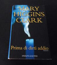 Prima di dirti addio - Mary Higgins Clark - 1° Ed. Narrativa Sperling & Kupfer -