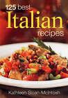 125 Best Italian Recipes by Kathleen Sloan-MacIntosh (Paperback, 2008)