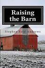 Raising the Barn by Stephen Reid Andrews (Paperback / softback, 2012)
