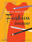 How to Draw Like a Fashion Designer: Inspirational Sketchbooks Tips from Top Designers by Celia Joicey, Dennis Nothdruft (Paperback, 2013)