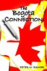 The Bogota Connection by Peter W Rainier 9781420869439 (paperback 2005)