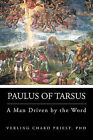 Paulus of Tarsus: A Man Driven by the Word by PhD Verling CHAKO Priest (Paperback, 2010)