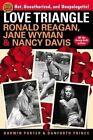 Love Triangle: Ronald Reagan, Jane Wyman, and Nancy Davis -- All the Gossip Unfit to Print by Danforth Prince, Darwin Porter (Paperback, 2015)