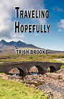 Traveling Hopefully by Trish Brooke (Paperback, 2009)