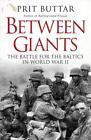 Between Giants: The Battle for the Baltics in World War II von Prit Buttar (2015, Taschenbuch)