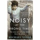 Noisy at the Wrong Times by Michael Volpe (Paperback, 2015)