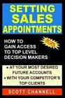Setting Sales Appointments: How to Gain Access to Top Level Decision-Makers by Scott Channell (Paperback / softback, 2012)