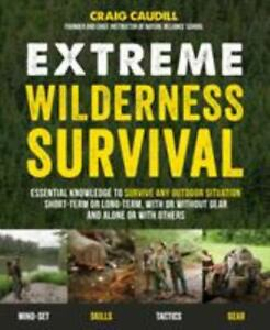 Extreme Wilderness Survival: Essential Knowledge to Survive Any Outdoor Situatio