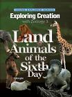 Exploring Creation with Zoology 3 : Land Animals of the Sixth Day by Jeannie Fulbright (2008, Hardcover)