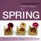 Judith Blacklock's Flower Recipes for Spring: Simple and Stylish Designs for the Home by Judith Blacklock (Hardback, 2008)