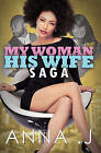 My Woman His Wife Saga by Anna J (Paperback, 2015)