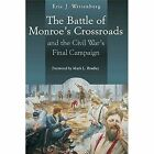 The Battle of Monroe's Crossroads and the Civil War's Final Campaign by Eric Wittenberg (Paperback, 2015)
