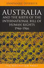 Australia and the Birth of the International Bill of Human Rights: 1946-1966 by Annemarie Devereux (Paperback, 2005)