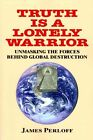 Truth Is a Lonely Warrior by James Perloff (Paperback / softback, 2013)