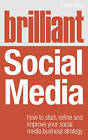 Brilliant Social Media: How to Start, Refine and Improve Your Social Business Media Strategy by Adam Gray (Paperback, 2013)