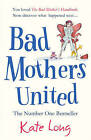 Bad Mothers United by Kate Long (Paperback, 2013)
