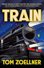 Train: Riding the Rails That Created the Modern World - from the Trans-Siberian to the Southwest Chief by Tom Zoellner (Paperback, 2014)