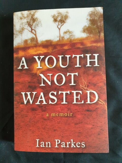 A YOUTH NOT WASTED Ian Parkes AUSTRALIAN OUTBACK BUSH SHEEP STATION MEMOIR book
