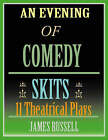 An Evening of Comedy Skits: 11 Theatrical Plays by James Russell (Paperback, 1997)
