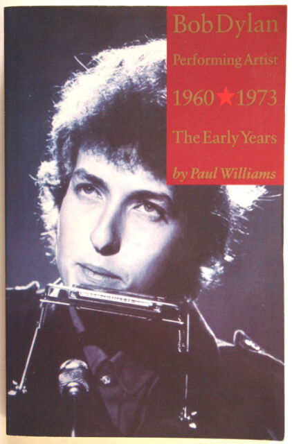 BOB DYLAN PERFORMING ARTIST / THE EARLY YEARS 1960 - 1973 / PAUL WILLIAMS / 2004