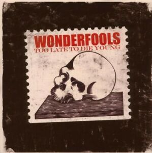 THE WONDERFOOLS - TOO LATE TO DIE YOUNG  CD NEUF