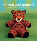 Knitted Wild Animals: 15 Adorable, Easy-To-Knit Toys by Sarah Keen (Paperback / softback)
