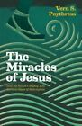 The Miracles of Jesus: How the Savior's Mighty Acts Serve as Signs of Redemption by Vern S. Poythress (Paperback, 2016)