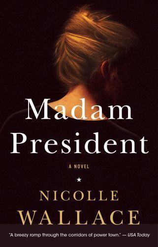 Madam President: A Novel by Nicolle Wallace (English) P