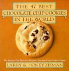 The 47 Best Chocolate Chip Cookies in the World : The Recipes That Won the National Chocolate Chip Cookie Contest by Larry Zisman and Honey Zisman (1983, Paperback, Revised)