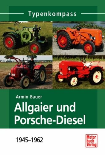 Allgaier und Porsche-Diesel 1945-1962 Typen Modelle Daten Fakten Buch Traktor
